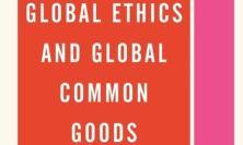 Global Ethics and Global Common Goods