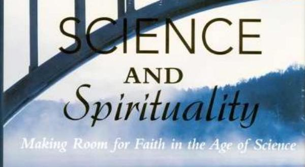 Science and Spirituality: Making Room for Faith in the Age